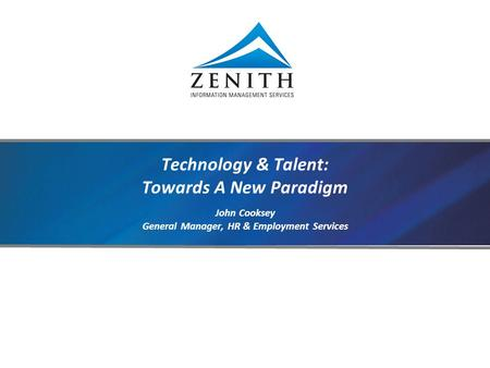 Technology & Talent: Towards A New Paradigm John Cooksey General Manager, HR & Employment Services.