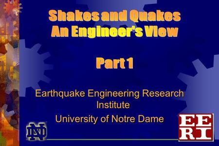 Earthquake Engineering Research Institute University of Notre Dame.