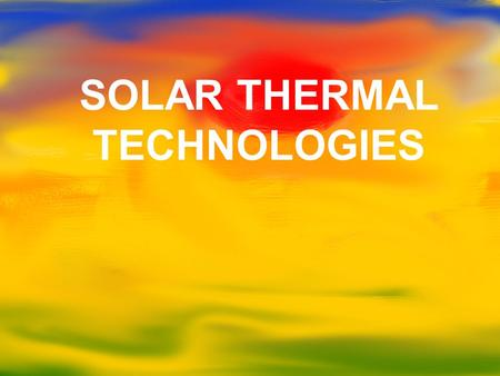 SOLAR THERMAL TECHNOLOGIES. Buildings contribute highly to CO2 production Big Differences between countries as a function of climate and living standards.