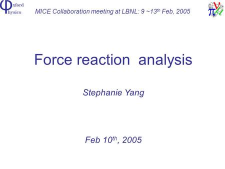 MICE Collaboration meeting at LBNL: 9 ~13 th Feb, 2005 Force reaction analysis Stephanie Yang Feb 10 th, 2005.