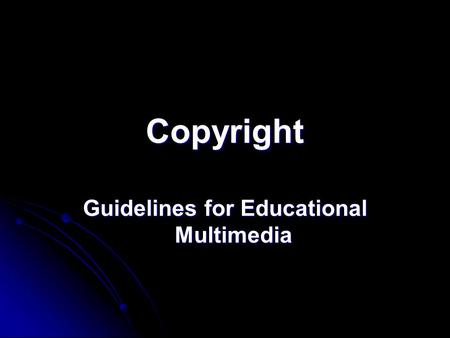 Copyright Guidelines for Educational Multimedia. Copyright Video Sources: Professor Eric Faden. A Fair(y) Use Talk. [Online] Available