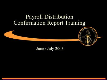 Payroll Distribution Confirmation Report Training June / July 2003.