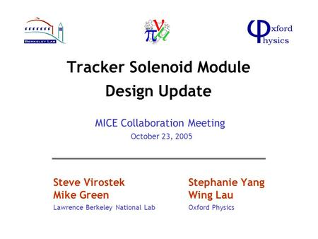 Tracker Solenoid Module Design Update Steve VirostekStephanie Yang Mike GreenWing Lau Lawrence Berkeley National LabOxford Physics MICE Collaboration Meeting.