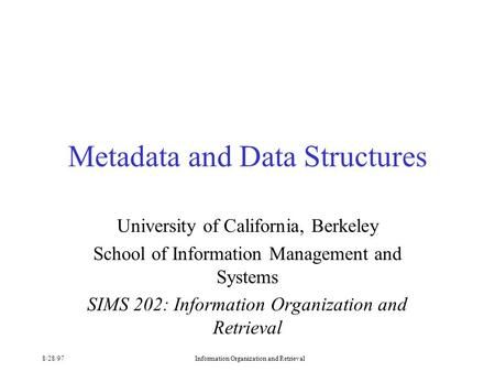 8/28/97Information Organization and Retrieval Metadata and Data Structures University of California, Berkeley School of Information Management and Systems.