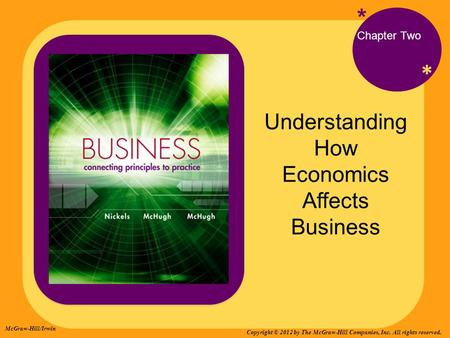 * * Understanding How Economics Affects Business * Chapter Two McGraw-Hill/Irwin Copyright © 2012 by The McGraw-Hill Companies, Inc. All rights reserved.
