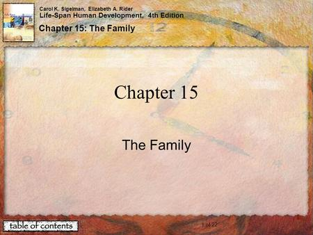 1 of 22 Carol K. Sigelman, Elizabeth A. Rider Life-Span Human Development, 4th Edition Chapter 15: The Family Chapter 15 The Family.
