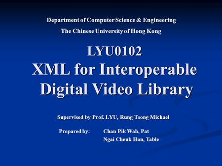 Supervised by Prof. LYU, Rung Tsong Michael Department of Computer Science & Engineering The Chinese University of Hong Kong Prepared by: Chan Pik Wah,