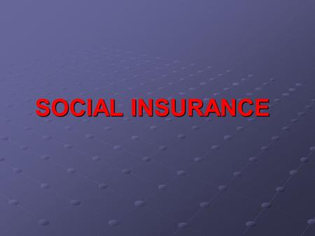 SOCIAL INSURANCE. -nature of social insurance -OASDI and Medicare -unemployment insurance -workers compensation.