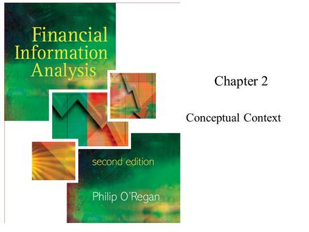 Chapter 2 Conceptual Context. Financial Information Analysis2 Copyright 2006 John Wiley & Sons Ltd Conceptual Framework ' Unified system of thought' Foundation.