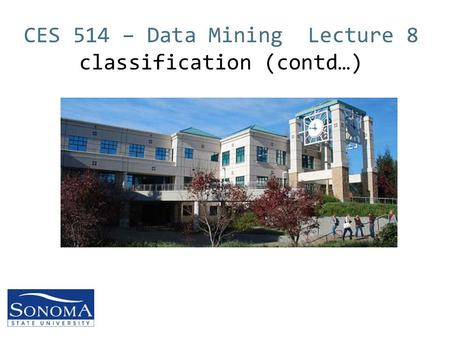 CES 514 – Data Mining Lecture 8 classification (contd…)