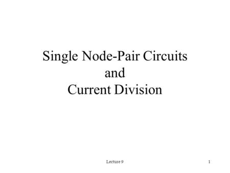 Lecture 91 Single Node-Pair Circuits and Current Division.