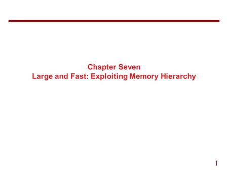 1 Chapter Seven Large and Fast: Exploiting Memory Hierarchy.