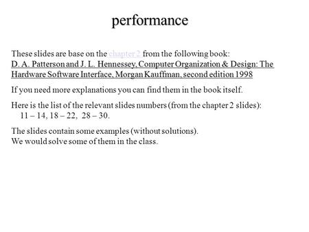 Performance D. A. Patterson and J. L. Hennessey, Computer Organization & Design: The Hardware Software Interface, Morgan Kauffman, second edition 1998.