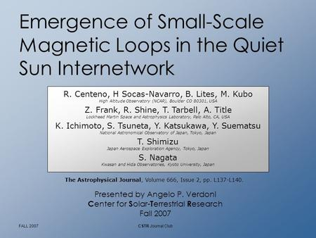 FALL 2007CSTR Journal Club Emergence of Small-Scale Magnetic Loops in the Quiet Sun Internetwork R. Centeno, H Socas-Navarro, B. Lites, M. Kubo High Altitude.