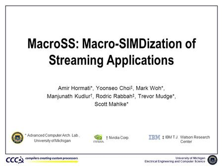 University of Michigan Electrical Engineering and Computer Science MacroSS: Macro-SIMDization of Streaming Applications Amir Hormati*, Yoonseo Choi ‡,