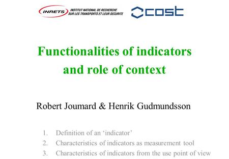 Functionalities of indicators and role of context Robert Joumard & Henrik Gudmundsson 1. Definition of an 'indicator' 2. Characteristics of indicators.