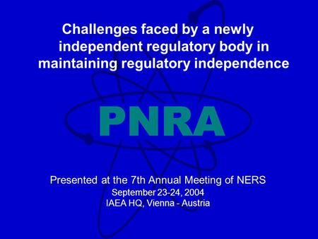 Challenges faced by a newly independent regulatory body in maintaining regulatory independence Presented at the 7th Annual Meeting of NERS September 23-24,