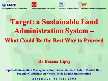 Target: a Sustainable Land Administration System – What Could Be the Best Way to Proceed Dr Božena Lipej Spatial Information Management for Sustainable.