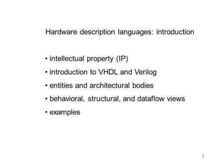 1 Hardware description languages: introduction intellectual property (IP) introduction to VHDL and Verilog entities and architectural bodies behavioral,