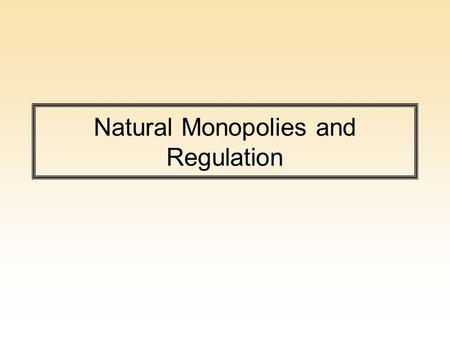 Natural Monopolies and Regulation. Natural Monopoly In markets with a natural monopoly there may be one firm. Economies of scale indicate that at marginal.
