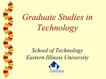Graduate Studies in Technology School of Technology Eastern Illinois University.