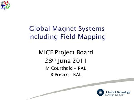 Global Magnet Systems including Field Mapping MICE Project Board 28 th June 2011 M Courthold – RAL R Preece - RAL.