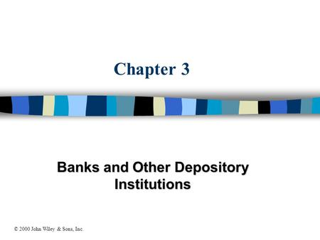 Chapter 3 Banks and Other Depository Institutions © 2000 John Wiley & Sons, Inc.