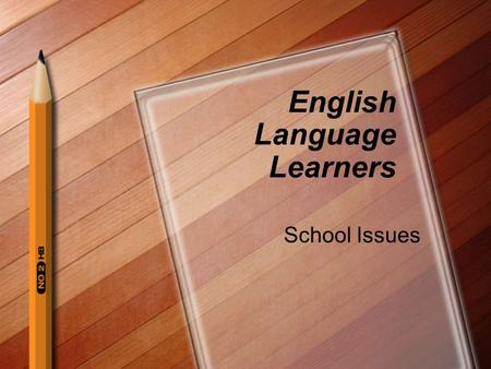 English Language Learners School Issues. Common Terms for ELL English Language Learners (ELL) Limited English Proficient (LEP) Second-Language Learner.