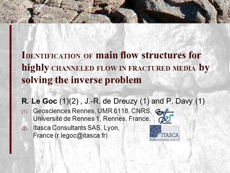 I DENTIFICATION OF main flow structures for highly CHANNELED FLOW IN FRACTURED MEDIA by solving the inverse problem R. Le Goc (1)(2), J.-R. de Dreuzy (1)