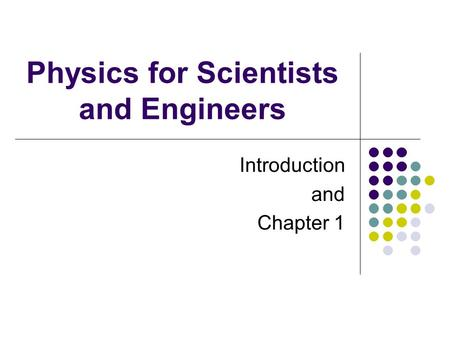 Physics for Scientists and Engineers Introduction and Chapter 1.