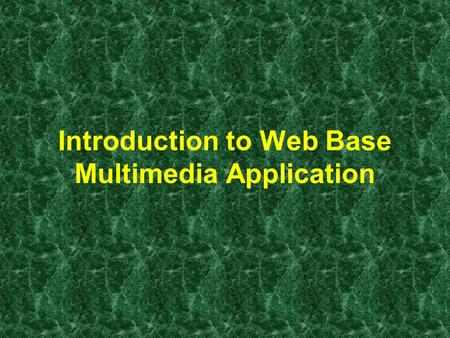 Introduction to Web Base Multimedia Application. Web base application TCP/IP (HTTP) protocol Using WWW technology & software Distributed environment.