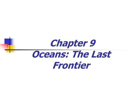 Chapter 9 Oceans: The Last Frontier. The Vast World Ocean  Earth is often referred to as the blue planet  Seventy-one percent of Earth's surface is.