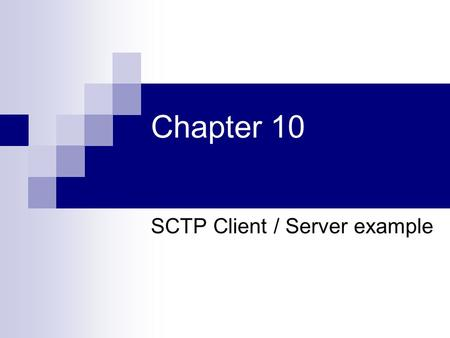 Chapter 10 SCTP Client / Server example. Simple echo server using SCTP protocol Send line of text from client to server Server sends the same line back.
