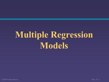© 2000 Prentice-Hall, Inc. Chap. 10 - 1 Multiple Regression Models.