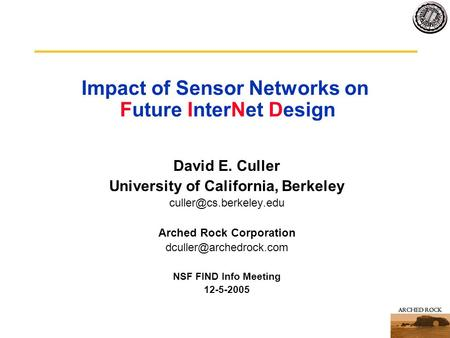 Impact of Sensor Networks on Future InterNet Design David E. Culler University of California, Berkeley Arched Rock Corporation