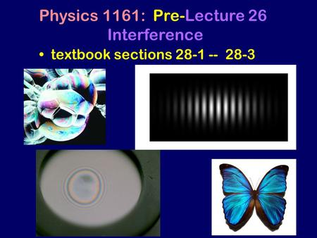 Textbook sections 28-1 -- 28-3 Physics 1161: Pre-Lecture 26 Interference.