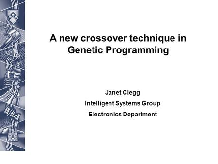 A new crossover technique in Genetic Programming Janet Clegg Intelligent Systems Group Electronics Department.