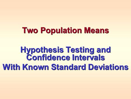 Two Population Means Hypothesis Testing and Confidence Intervals With Known Standard Deviations.