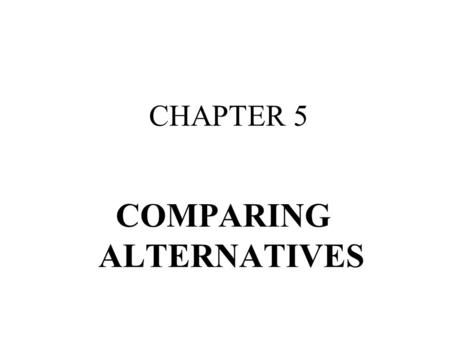COMPARING ALTERNATIVES