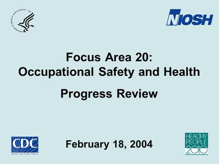 Focus Area 20: Occupational Safety and Health Progress Review February 18, 2004.