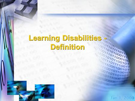 Learning Disabilities - Definition. Learning Disabilities SLD means a disorder in one or more of the basic psychological processes involved in understanding.