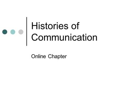 Histories of Communication Online Chapter. Historiography Persuasive effect of writing history in particular ways. History written within contemporary.