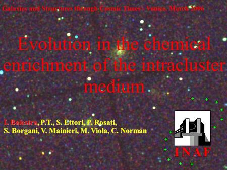 I. Balestra, P.T., S. Ettori, P. Rosati, S. Borgani, V. Mainieri, M. Viola, C. Norman Galaxies and Structures through Cosmic Times - Venice, March 2006.
