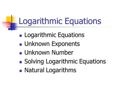 Logarithmic Equations Unknown Exponents Unknown Number Solving Logarithmic Equations Natural Logarithms.