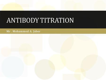 Antibody Titration Mr . Mohammed A. Jaber.