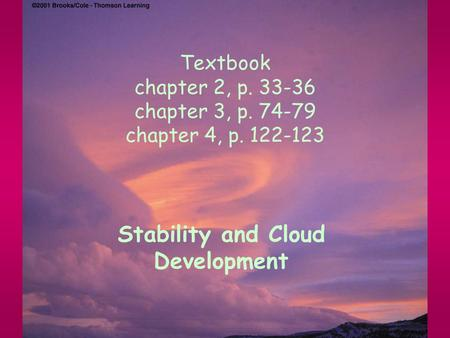 Textbook chapter 2, p. 33-36 chapter 3, p. 74-79 chapter 4, p. 122-123 Stability and Cloud Development.