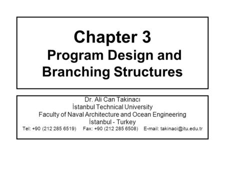 Chapter 3 Program Design and Branching Structures Dr. Ali Can Takinacı İstanbul Technical University Faculty of Naval Architecture and Ocean Engineering.