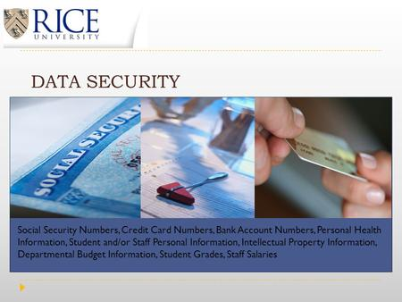 DATA SECURITY Social Security Numbers, Credit Card Numbers, Bank Account Numbers, Personal Health Information, Student and/or Staff Personal Information,