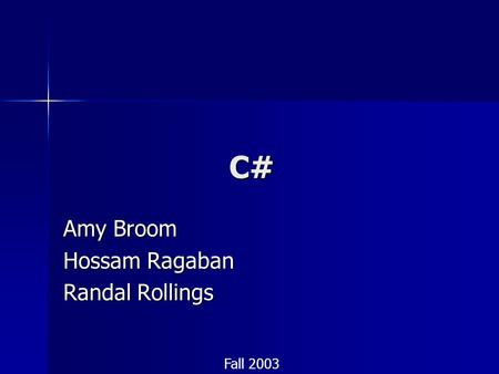 <strong>C</strong># Amy Broom Hossam Ragaban Randal Rollings Fall 2003.