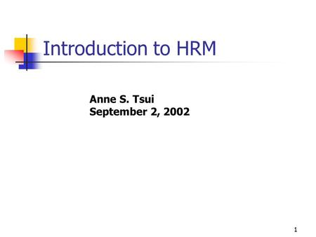 1 Introduction to HRM Anne S. Tsui September 2, 2002.